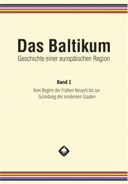 Das Baltikum. Geschichte einer europäischen Region, Band 2