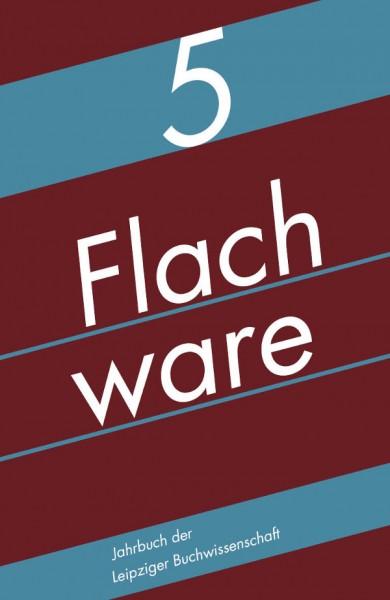 Flachware- Jahrbuch der Leipziger Buchwissenschaft, Band 5 (2019)