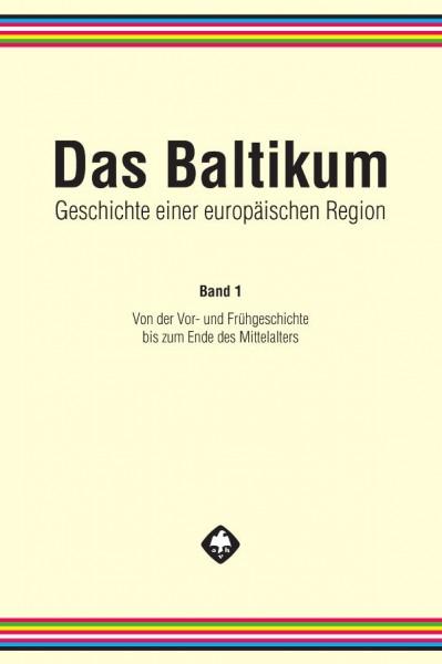 Das Baltikum. Geschichte einer europäischen Region, Band 1