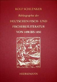 Bibliographie der deutschen Fisch- und Fischereiliteratur von 1498 bis 1850