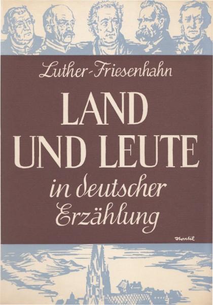 Land und Leute in deutscher Erzählung von Arthur Luther und Heinz Friesenhahn