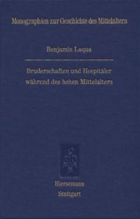 Bruderschaften und Hospitäler während des hohen Mittelalters