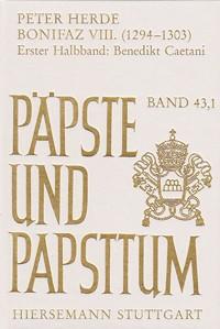 Bonifaz VIII. (1294-1303): Erster Halbband: Benedikt Caetani