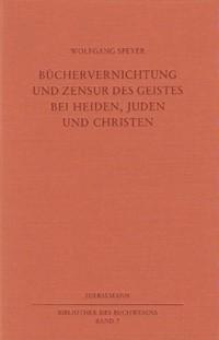 Büchervernichtung und Zensur des Geistes bei Heiden, Juden und Christen