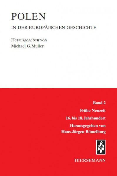 Polen in der europäischen Geschichte: Band 2: Frühe Neuzeit. 16. bis 18. Jahrhundert