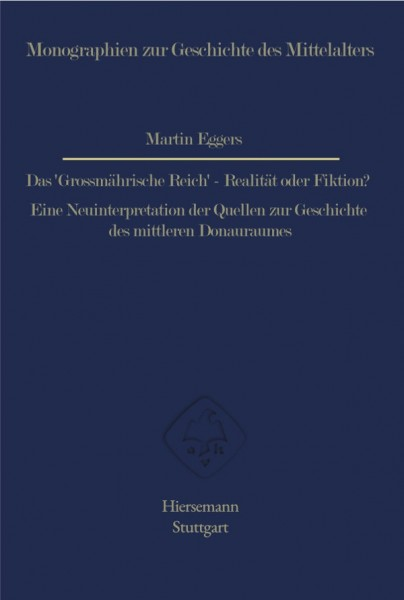 Martin Eggers, Das 'Grossmährische Reich' - Realität oder Fiktion?