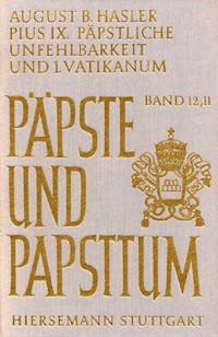 Pius IX. (1846-1878), päpstliche Unfehlbarkeit und 1. Vatikanisches Konzil. Dogmatisierung und Durch