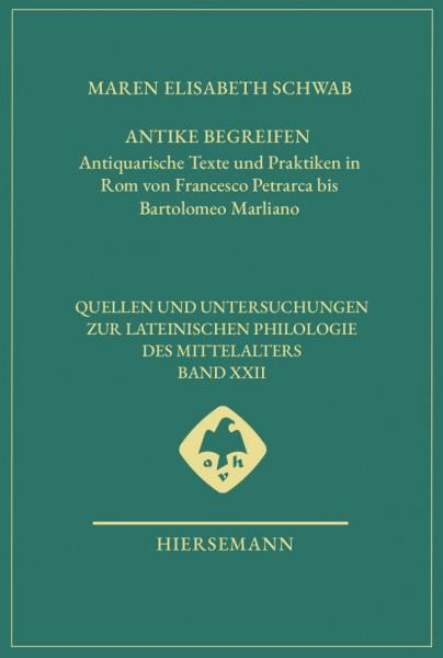 Antike begreifen. Antiquarische Texte und Praktiken in Rom von Francesco Petrarca bis Bartolomeo Marliano