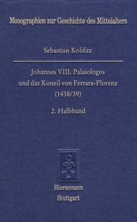 Johannes VIII. Palaiologos und das Konzil von Ferrara-Florenz (1438/39)