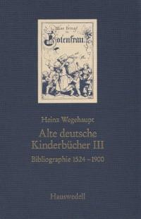 Alte deutsche Kinderbücher [III]. Bibliographie 1524-1900.