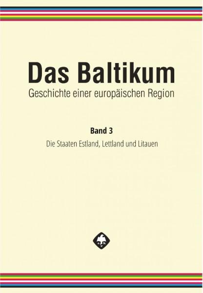 Das Baltikum. Geschichte einer europäischen Region, Band 3