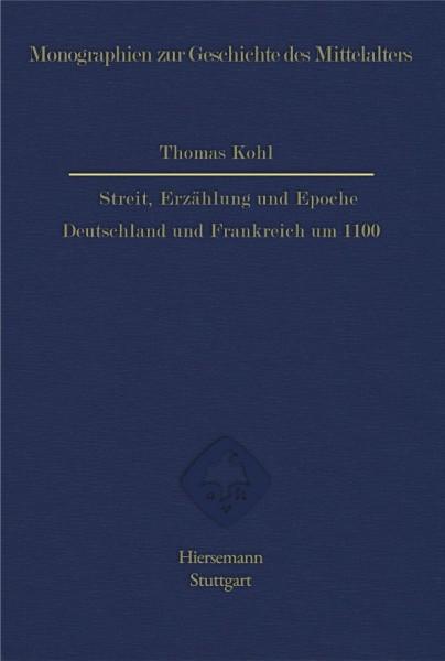 Thomas Kohl, Streit, Erzählung und Epoche. Deutschland und Frankreich um 1100