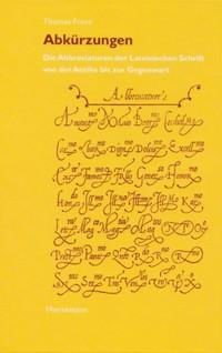 Abkürzungen. Die Abbreviaturen der Lateinischen Schrift von der Antike bis zur Gegenwart