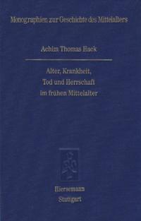 Alter, Krankheit, Tod und Herrschaft im frühen Mittelalter