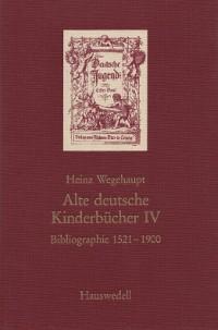 Alte deutsche Kinderbücher [IV]. Bibliographie 1521-1900.