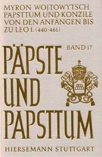 Papsttum und Konzile von den Anfängen bis zu Leo I. (440-461)