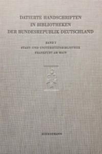 Die datierten Handschriften der Stadt- und Universitätsbibliothek Frankfurt am Main