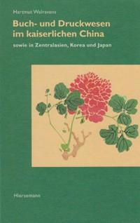 Buch- und Druckwesen im kaiserlichen China sowie in Zentralasien, Korea und Japan