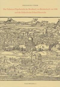 Der Palästina-Pilgerbericht des Bernhard von Breidenbach und die Holzschnitte Erhard Reuwichs