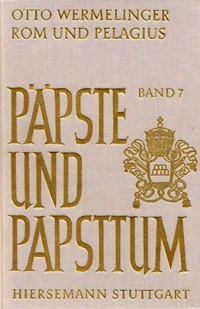 Otto Wermelinger: Rom und Pelagius. Die theologische Position der römischen Bischöfe im pelagianischen Streit in den Jahren 411-432