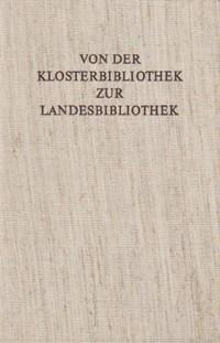 Von der Klosterbibliothek zur Landesbibliothek