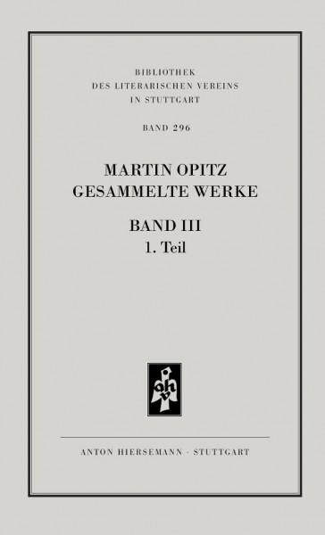 Martin Opitz: Gesammelte Werke, Band 3, Teil 1